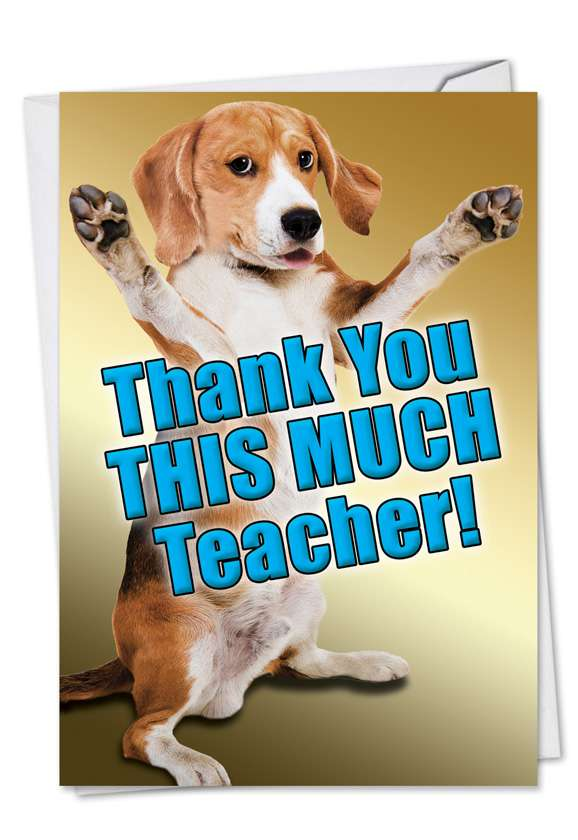 Thank You This Much Teacher-Dog: Hysterical Teacher Thank You Paper Card