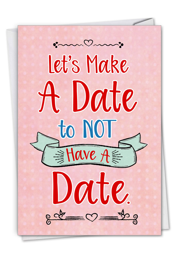 No Date: Hysterical Valentine's Day Greeting Card