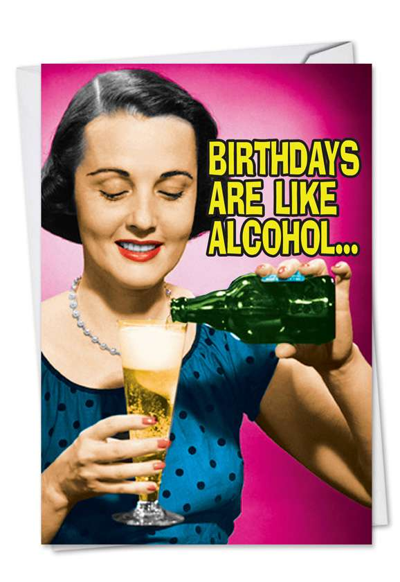 Birthdays Are Like Alcohol: Hysterical Birthday Paper Card
