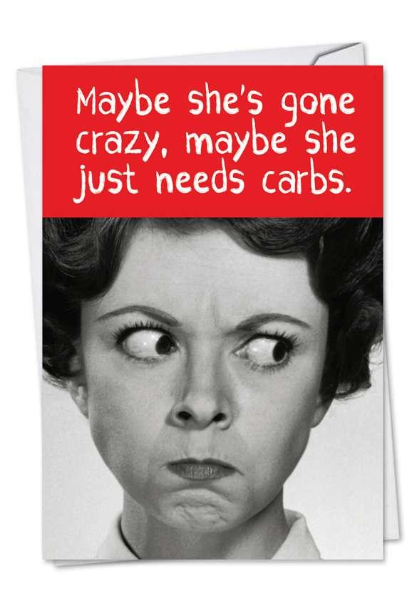 Need Carbs: Hysterical Birthday Printed Greeting Card