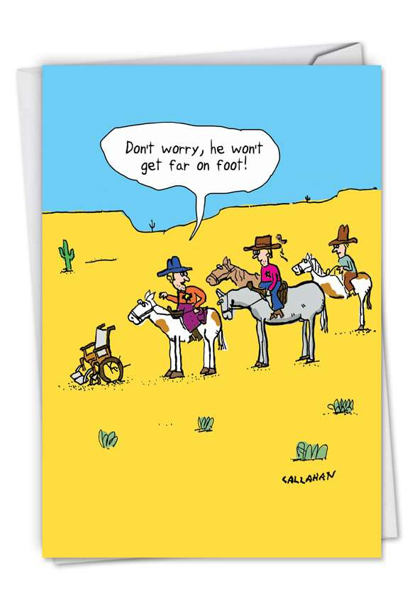 John Callahan's Won't Get Far On Foot: Hilarious Birthday Printed Greeting Card
