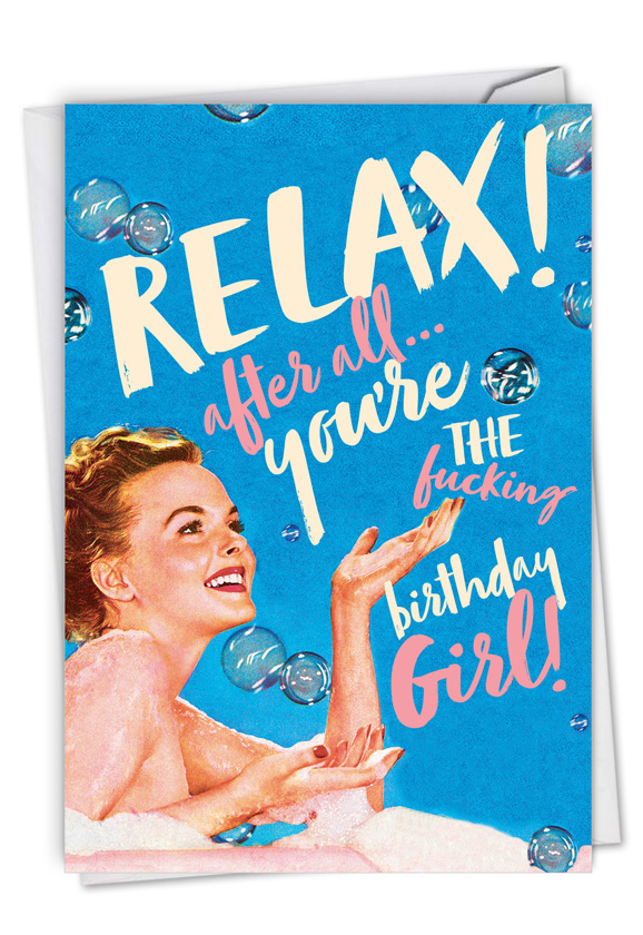 Relax Birthday Girl: Hysterical Birthday Blank Printed Card