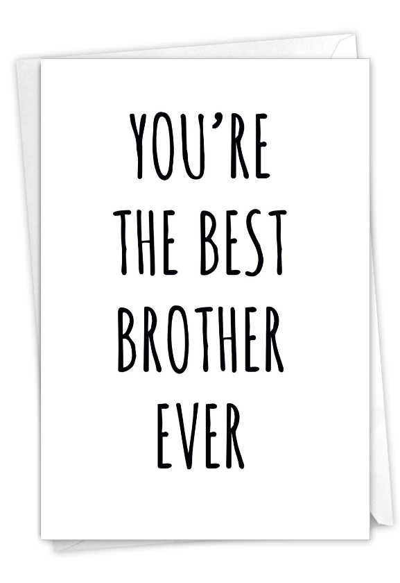 Best Brother Ever: Humorous Birthday Brother Paper Greeting Card