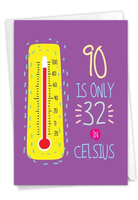 90 In Celsius: Hilarious Milestone Birthday Printed Greeting Card