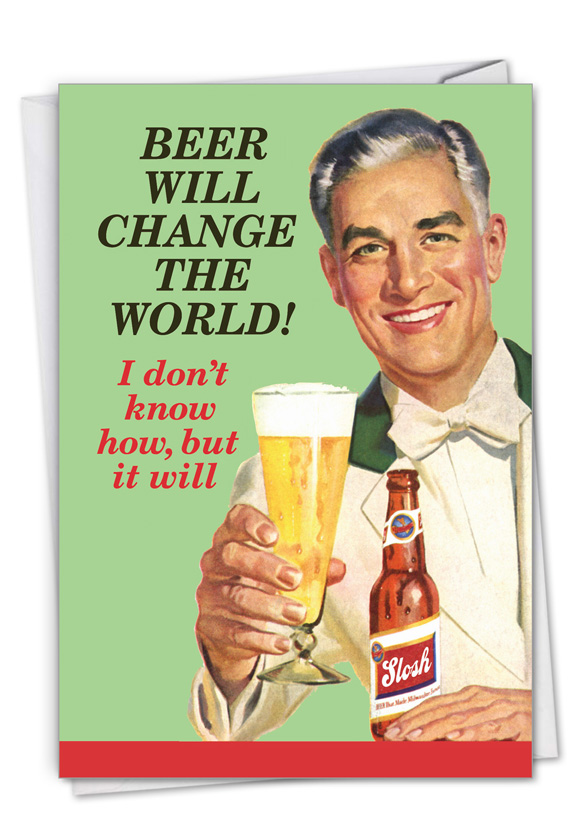 Beer Will Change The World: Hysterical St. Patrick's Day Printed Greeting Card