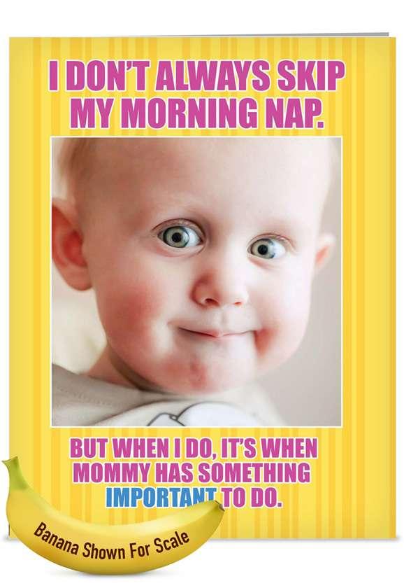 Skip Morning Nap: Humorous Mother's Day Jumbo Printed Card