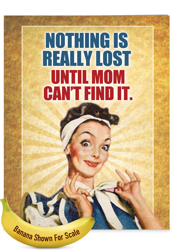 Nothing Is Lost: Hilarious Mother's Day Large Greeting Card