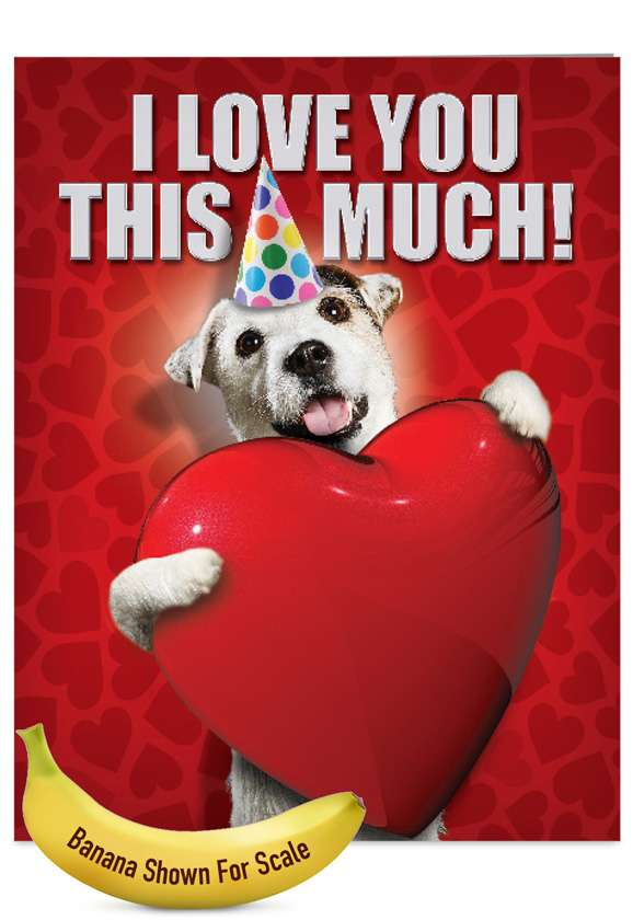 Love You This Much Dog: Hilarious Blank Jumbo Printed Greeting Card