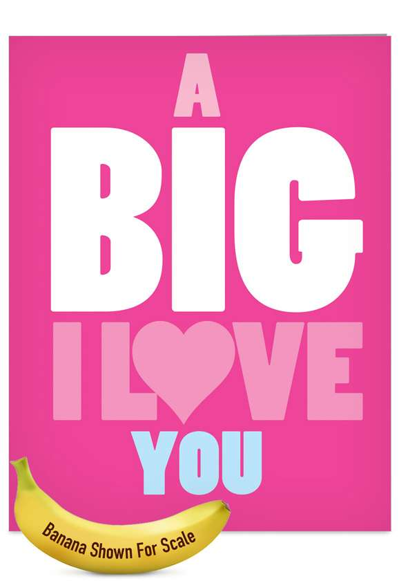 A Big I Love You: Humorous Blank Jumbo Paper Card