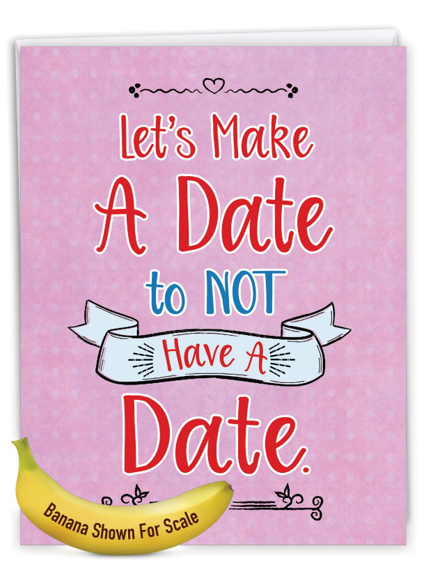 No Date: Humorous Galentine's Day Big Card