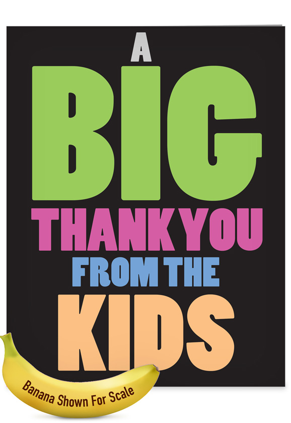 Big Thanks From The Kids: Hysterical Thank You Large Greeting Card
