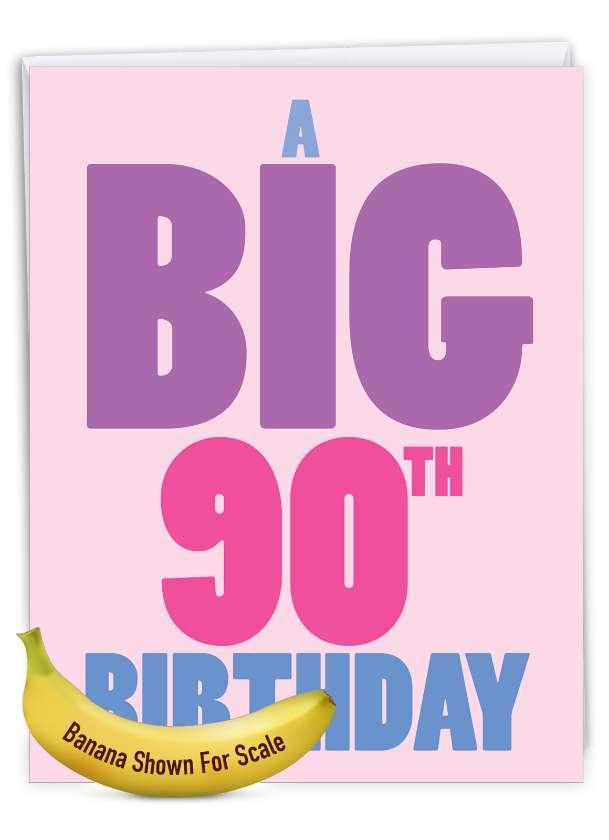 Big 90: Humorous Milestone Birthday Extra Large Paper Card